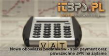 Nowe obowiązki podatników - split payment oraz powszechne JPK na żądanie